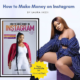 How to Make Money on Instagram by Laura Ikeji